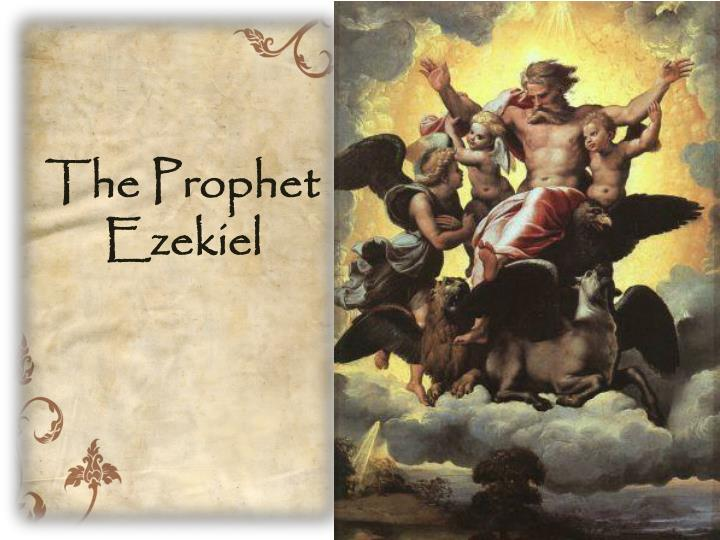 the prophet ezekiel The prophet ezekiel was a contemporary of jeremiah he lived during the time of  the fall of jerusalem and was among those who were exiled to babylon.