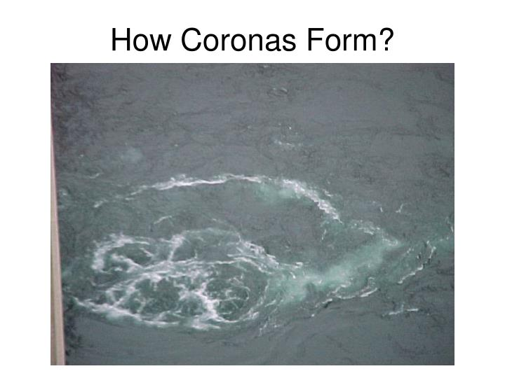 How Coronas Form?