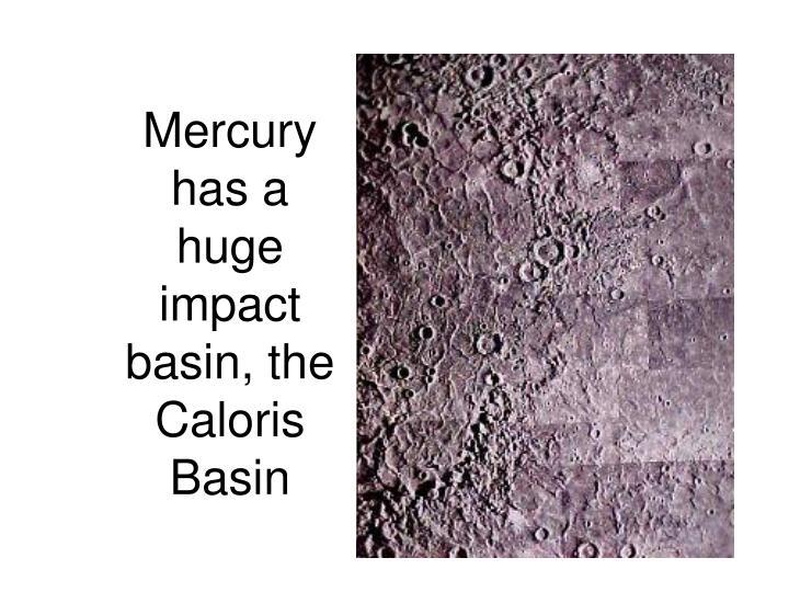 Mercury has a huge impact basin, the Caloris Basin