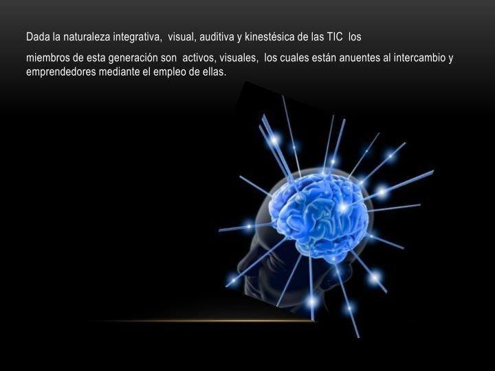 Dada la naturaleza integrativa,  visual, auditiva y kinestésica de las TIC  los