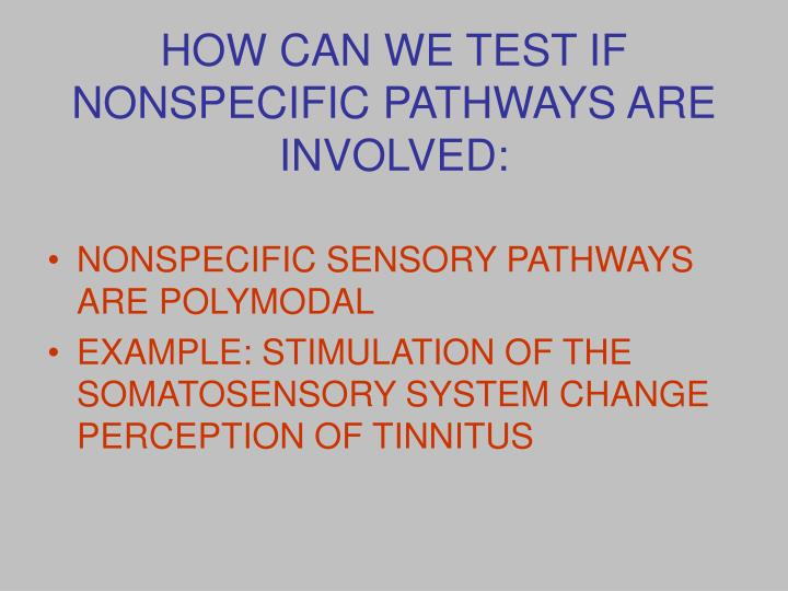 HOW CAN WE TEST IF NONSPECIFIC PATHWAYS ARE INVOLVED: