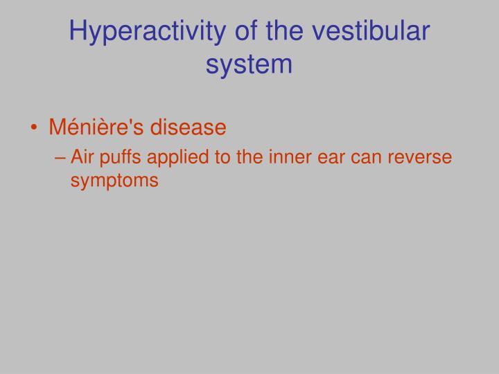 Hyperactivity of the vestibular system