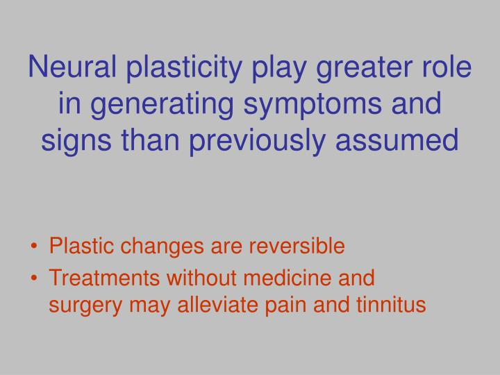 Neural plasticity play greater role in generating symptoms and signs than previously assumed