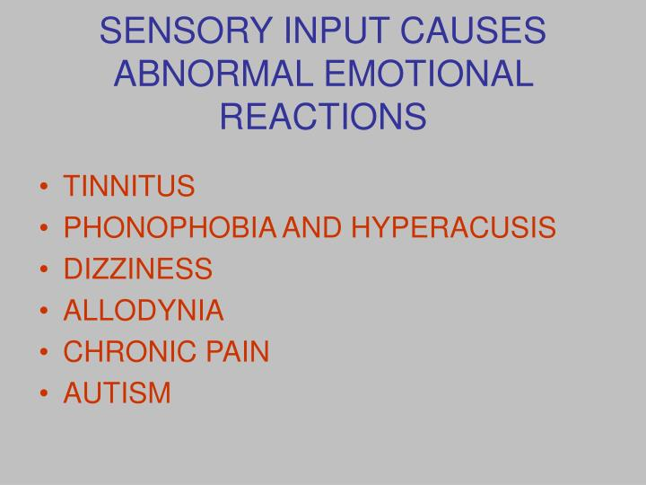 SENSORY INPUT CAUSES ABNORMAL EMOTIONAL REACTIONS