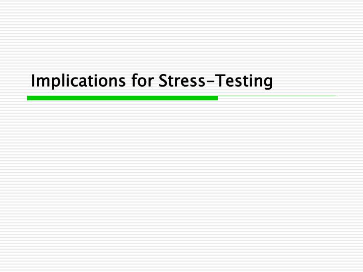 Implications for Stress-Testing