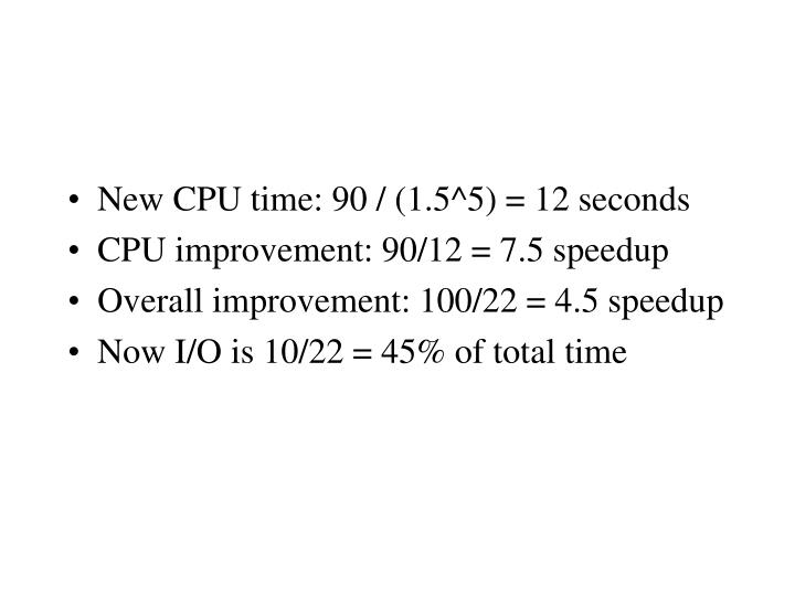 New CPU time: 90 / (1.5^5) = 12 seconds