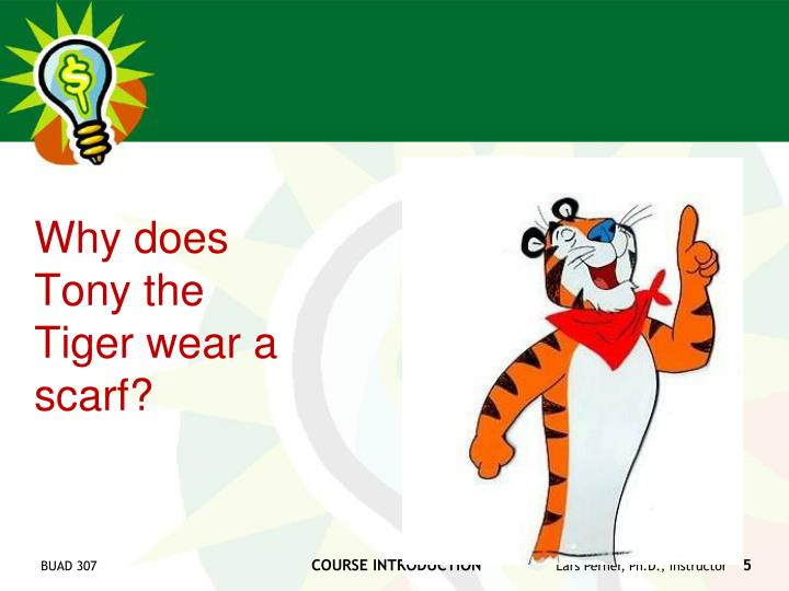 Why does Tony the Tiger wear a scarf?