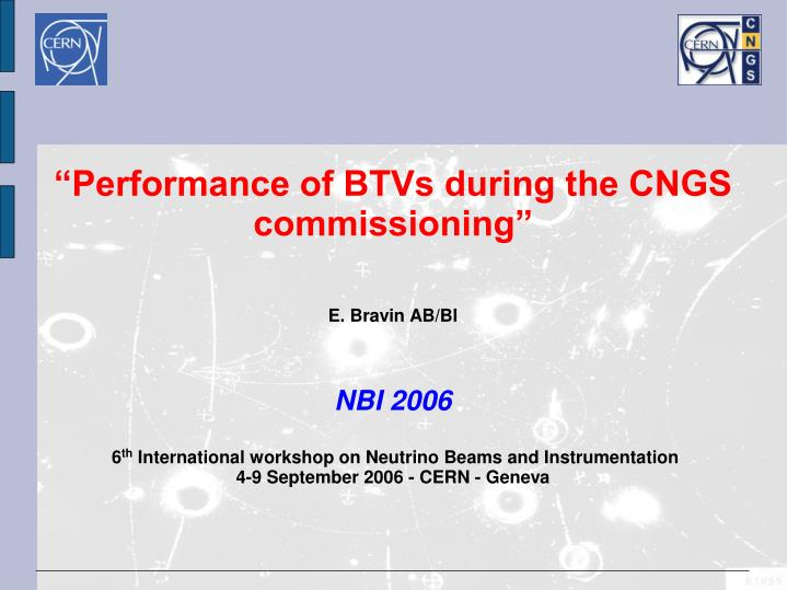 """Performance of BTVs during the CNGS commissioning"""