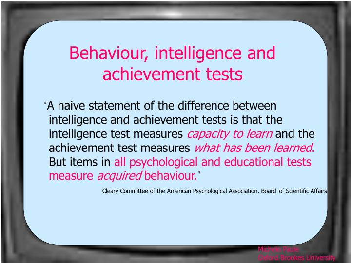 Behaviour, intelligence and achievement tests