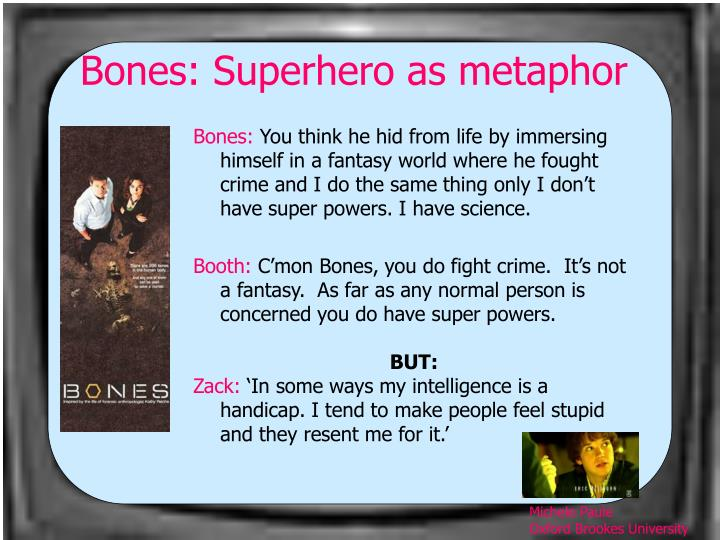 Bones: Superhero as metaphor