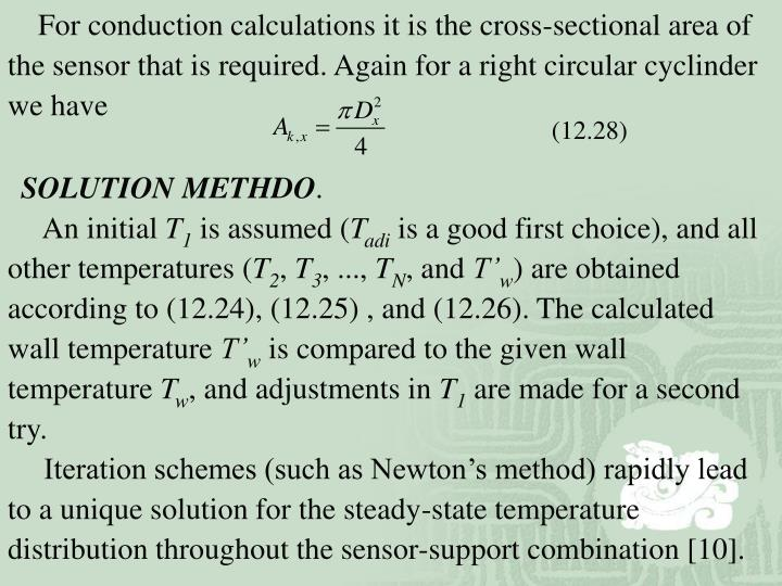 For conduction calculations it is the cross-sectional area of the sensor that is required. Again for a right circular cyclinder we have