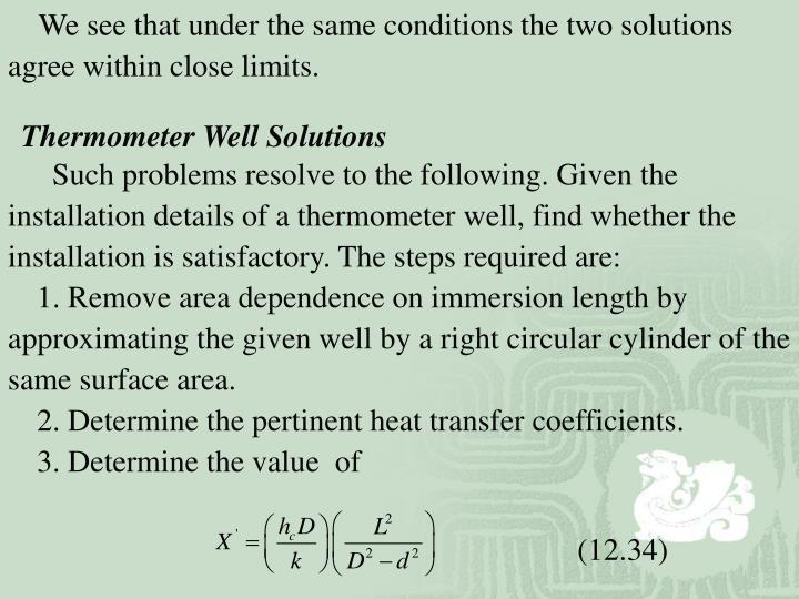 We see that under the same conditions the two solutions agree within close limits.