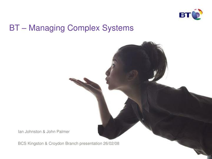 Bt managing complex systems