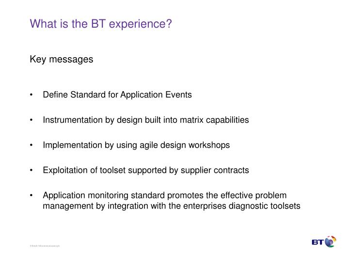 What is the BT experience?