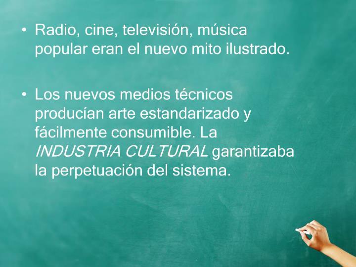 Radio, cine, televisión, música popular eran el nuevo mito ilustrado.