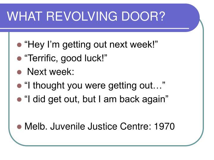 WHAT REVOLVING DOOR?