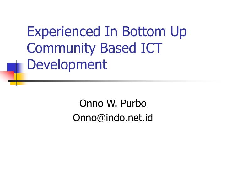 Experienced in bottom up community based ict development