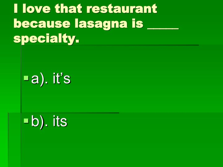 I love that restaurant because lasagna is _____ specialty.