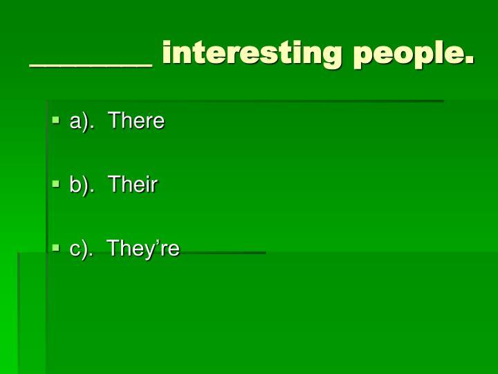 ________ interesting people.