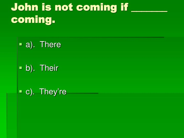 John is not coming if _______ coming.