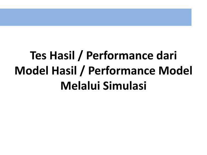 Tes Hasil / Performance dari Model Hasil / Performance Model Melalui Simulasi