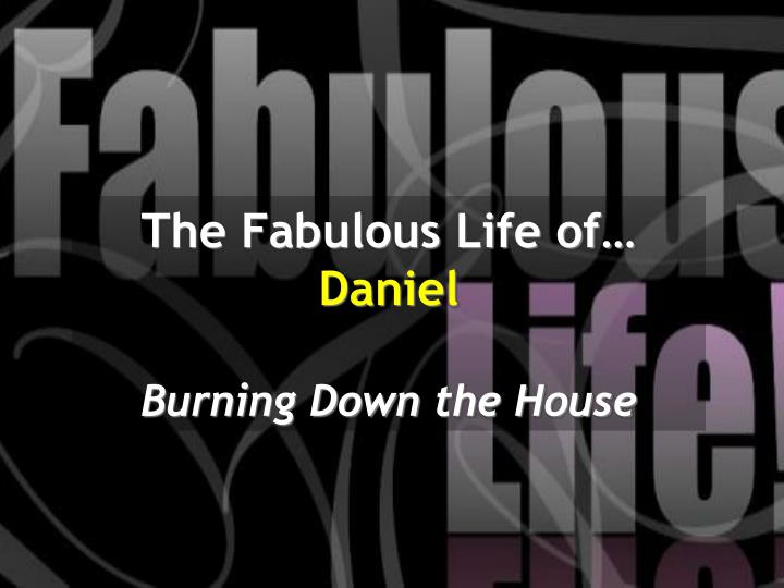 The fabulous life of daniel burning down the house