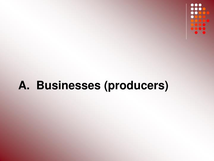 A.  Businesses (producers)