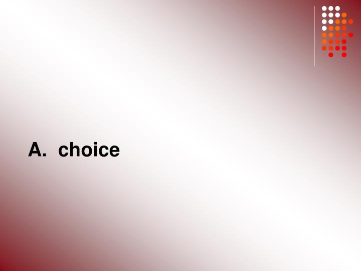 A.  choice