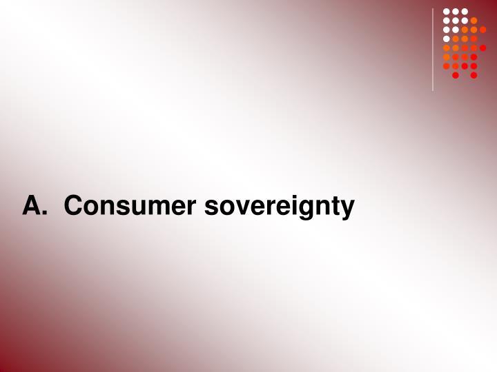 A.  Consumer sovereignty