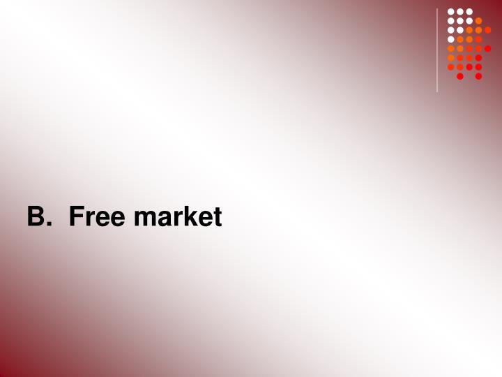 B.  Free market