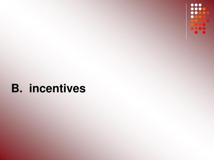 B.  incentives