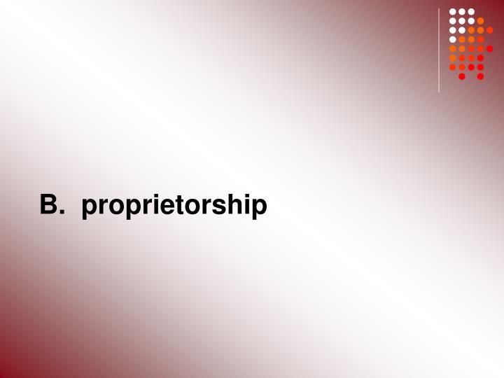 B.  proprietorship