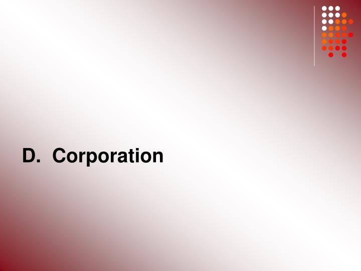 D.  Corporation