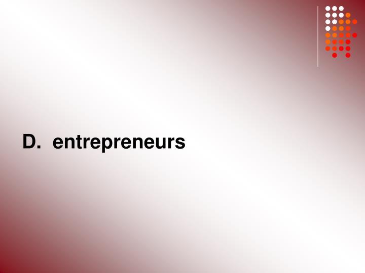 D.  entrepreneurs