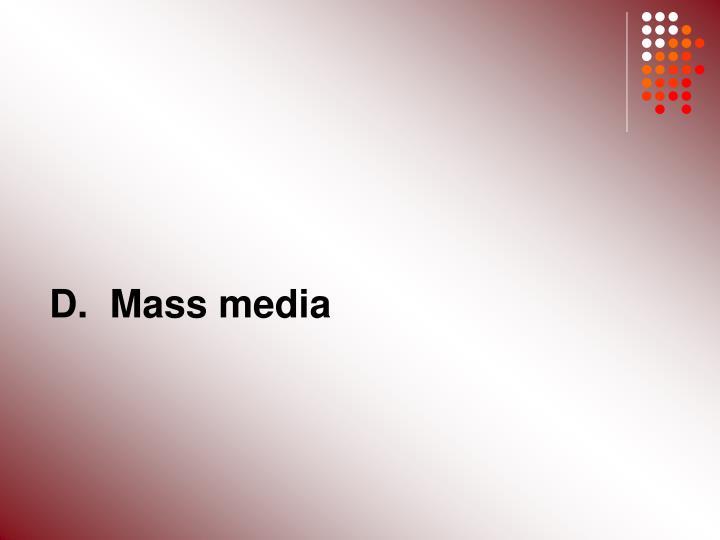 D.  Mass media
