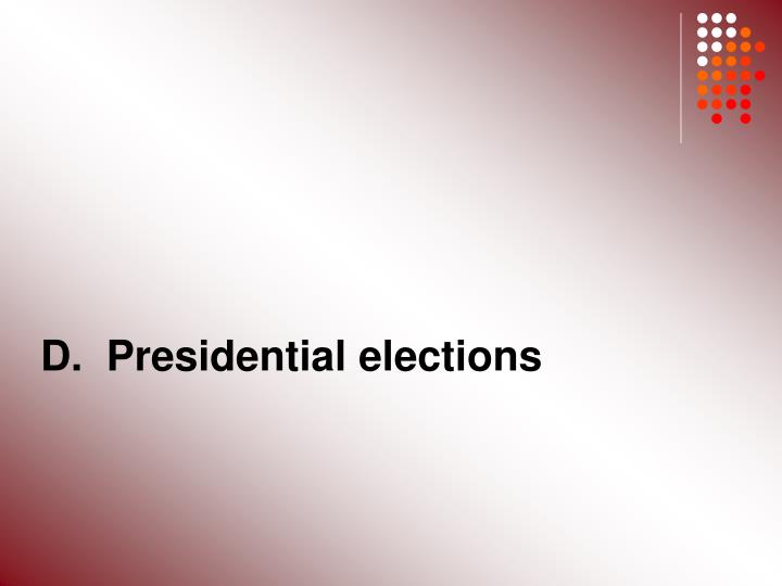 D.  Presidential elections