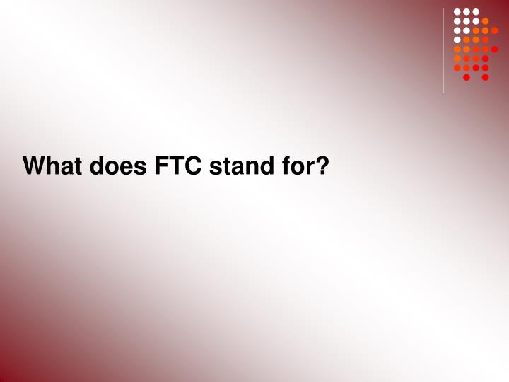 What does FTC stand for?