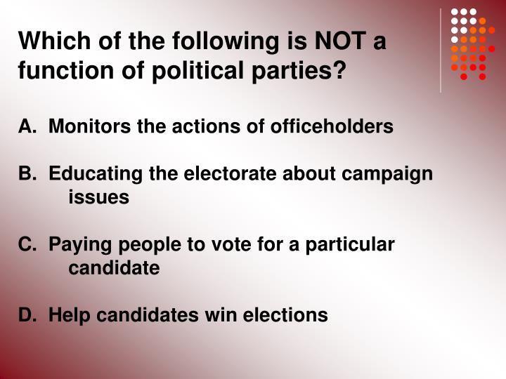 Which of the following is NOT a function of political parties?