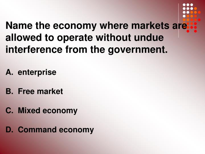 Name the economy where markets are allowed to operate without undue interference from the government.