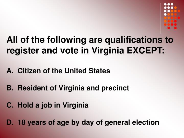 All of the following are qualifications to register and vote in Virginia EXCEPT: