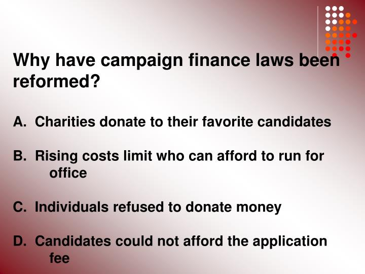 Why have campaign finance laws been reformed?