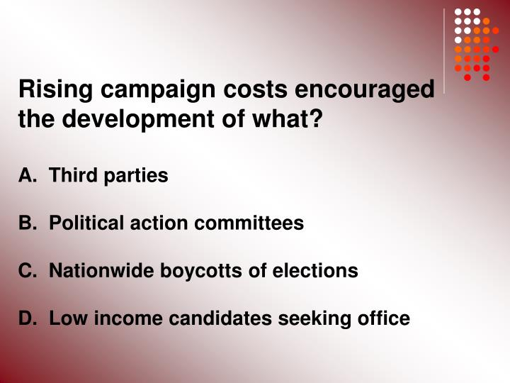 Rising campaign costs encouraged the development of what?
