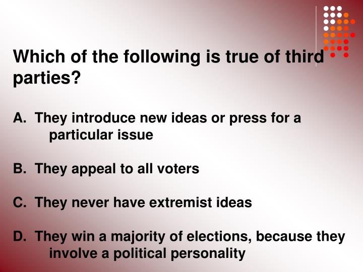 Which of the following is true of third parties?