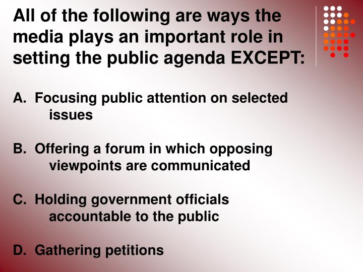 All of the following are ways the media plays an important role in setting the public agenda EXCEPT: