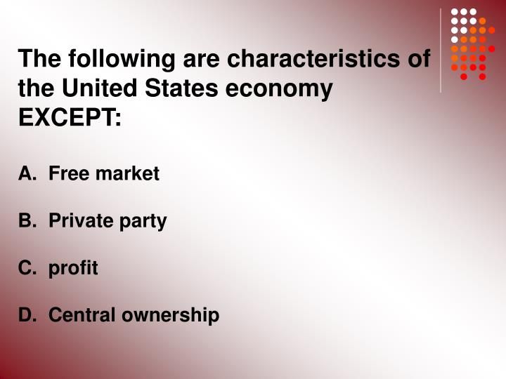 The following are characteristics of the United States economy EXCEPT: