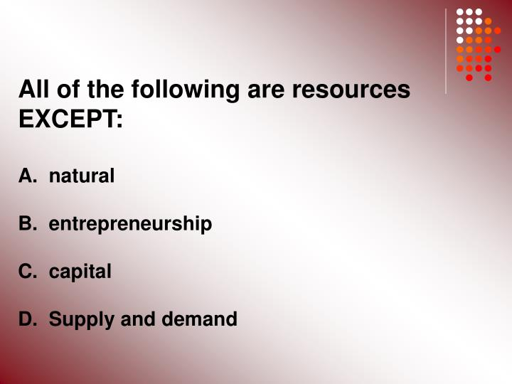 All of the following are resources EXCEPT: