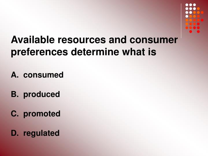 Available resources and consumer preferences determine what is