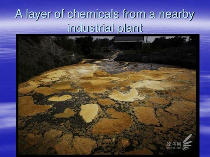 A layer of chemicals from a nearby industrial plant