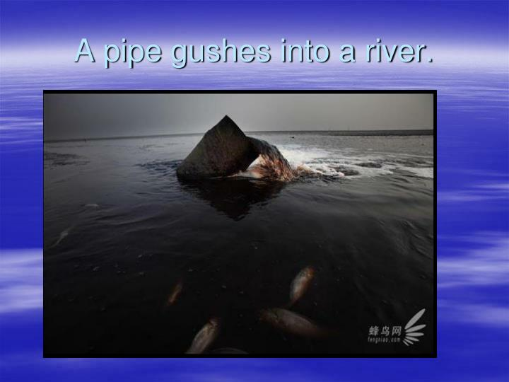 A pipe gushes into a river.