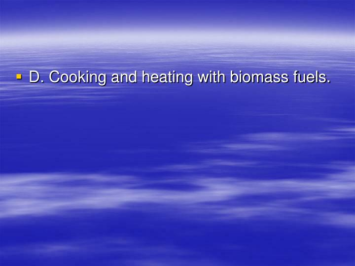 D. Cooking and heating with biomass fuels.